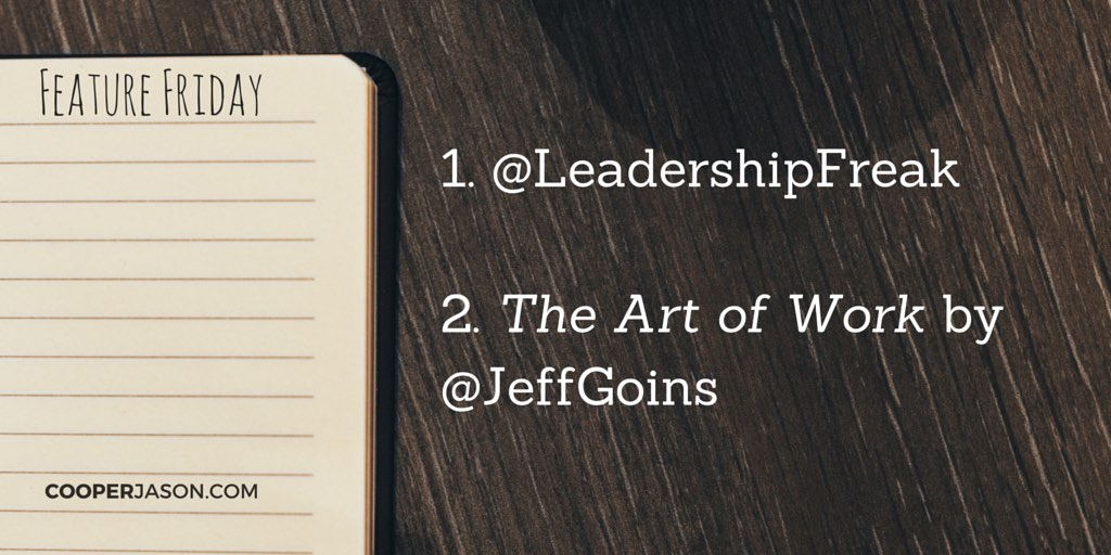 "Feature Friday: @LeadershipFreak and ""The Art of Work"""